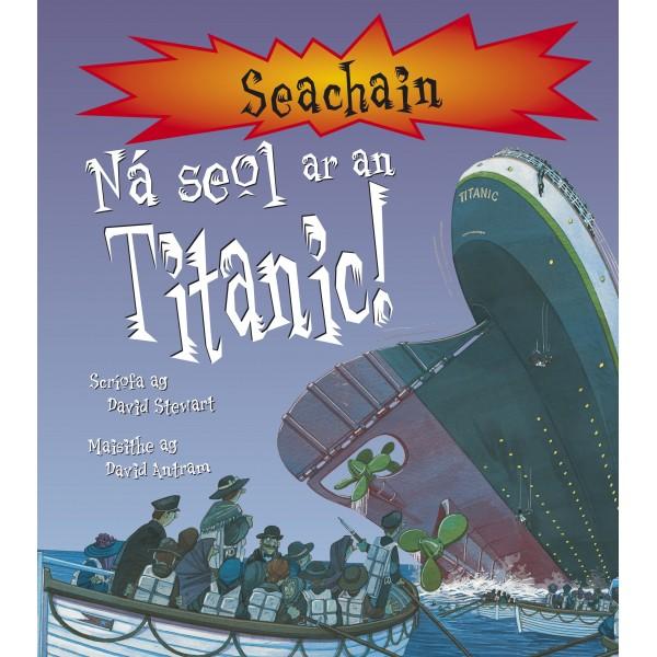 Ná seol ar an Titanic!