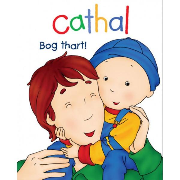 Cathal - Bog Thart!